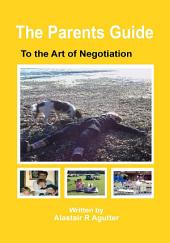 The Parents Guide: To The Art of Negotiation