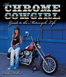 The Chrome Cowgirl Guide To The Motorcycle Life Book PDF