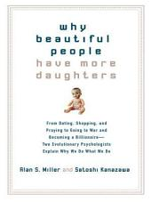 Why Beautiful People Have More Daughters: From Dating, Shopping, and Praying to Going to War and Becoming a Billionaire-- Two Evolutionary Psychologists Explain Why We Do What WeDo