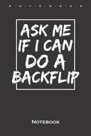 Ask Me If I Can Do a Backflip Notebook