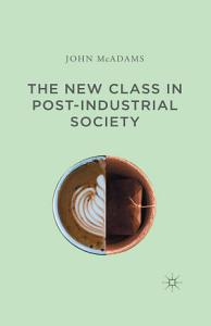 The New Class in Post Industrial Society Book