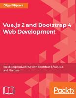 Vue js 2 and Bootstrap 4 Web Development PDF
