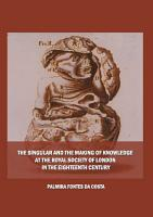 The Singular and the Making of Knowledge at the Royal Society of London in the Eighteenth Century PDF