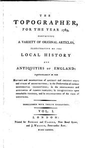 The topographer: containing a variety of original articles, illustrative of the local history and antiquities of England, Volume 1