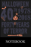 Halloween 40th 1978 - 2018 Forty Years of Terror Notebook