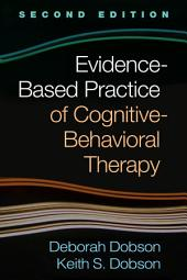 Evidence-Based Practice of Cognitive-Behavioral Therapy, Second Edition: Edition 2