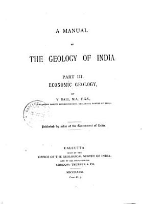 A Manual of the Geology of India  Economic geology  by V  Ball  1881