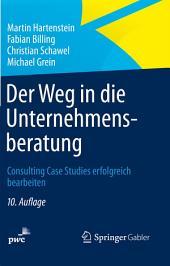 Der Weg in die Unternehmensberatung: Consulting Case Studies erfolgreich bearbeiten, Ausgabe 10