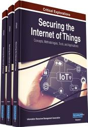 Securing the Internet of Things  Concepts  Methodologies  Tools  and Applications PDF