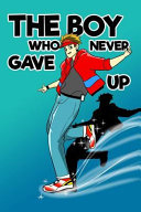 The Boy Who Never Gave Up PDF