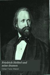 Friedrich Hebbel und seine Dramen: ein Versuch