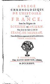 Abrégé chronologique de l'histoire de France sous les règnes de Louis XIII et Louis XIV: pour servir de suite à celui de Fr. de Mézeray, Volume2