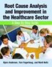 Root Cause Analysis and Improvement in the Healthcare Sector: A Step-by-step Guide