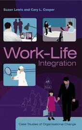 Work-Life Integration: Case Studies of Organisational Change