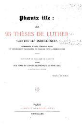 Phoenix ille: les 95 thèses de Luther contre les indulgences : réimprimées d'après l'original latin et entièrement translatées en français pour la première fois