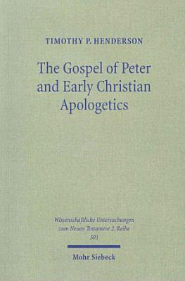 The Gospel of Peter and Early Christian Apologetics PDF