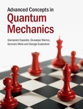 Advanced Concepts in Quantum Mechanics