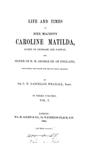 Life and times of     Caroline Matilda queen of Denmark and Norway