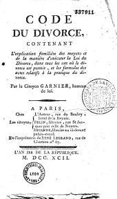 Code du divorce, contenant l'explication familière des moyens et de la manière d'exécuter la loi du divorce,... par le citoyen Garnier,...