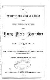Annual Report of the Executive Committee of the Young Men's Association of the City of Buffalo, and the Record of the Proceedings of the Annual Meeting of the Association, Also, the ... Annual Report of the Real Estate Commissioners of the Association: Volumes 25-34