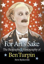 For Art's Sake: The Biography & Filmography of Ben Turpin