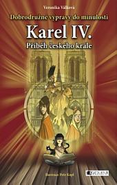 Dobrodružné výpravy do minulosti – Karel IV.: Příběh českého krále