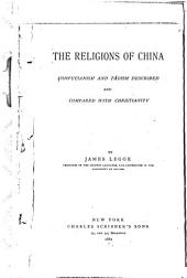 The Religions of China: Confucianism and Tâoism Described and Compared with Christianity
