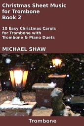 Trombone: Christmas Sheet Music For Trombone - Book 2: 10 Easy Christmas Carols For Trombone With Trombone & Piano Duets
