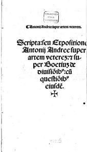 Super artem veterem scripta: seu expositiones Antonii Andree super artem veterem et super Boetium de divisionibus : cum questionibus eiusdem