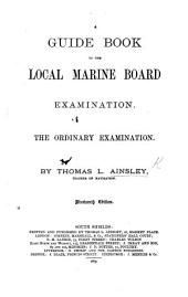A Guide Book to the Local Marine Board Examination. The ordinary examination ... Third edition