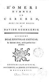 Homeri hymnus in Cererem, nunc primum ed. a D. Ruhnkenio. [With Lat. tr. by J.H. Voss]. Accedunt duae epistolae criticae