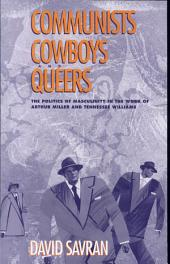 Communists, Cowboys, and Queers: The Politics of Masculinity in the Work of Arthur Miller and Tennessee Williams