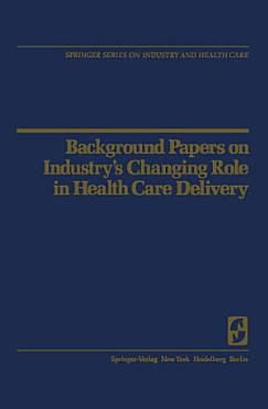 Background Papers on Industry   s Changing Role in Health Care Delivery PDF