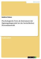 Psychologische Tests als Instrument der Eignungsdiagnostik bei der betrieblichen Personalauswahl