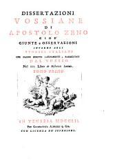 Dissertazioni Vossiane di Apostolo Zeno: cio è giunte e osservazioni intorno agli storici italiani che hanno scritto latinamente, rammentati dal Vossio nel III. libro De historicis latinis..