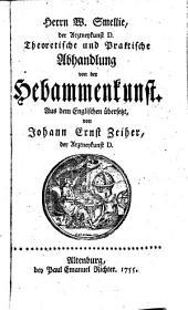 Theoretische und praktische Abhandlung von der Hebammenkunst. Aus dem Engl. von Johann Ernst Zeiher: 1
