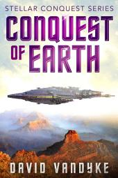 Conquest of Earth: Stellar Conquest Book 4