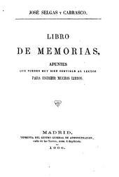 Libro de memorias: apuntes que pueden muy bien servirle al lector para escribir muchos libros