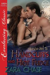 Handcuffs and Hot Fudge [Apres-Ski 5]