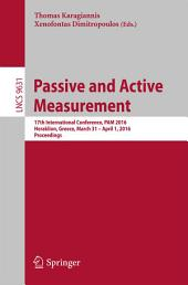 Passive and Active Measurement: 17th International Conference, PAM 2016, Heraklion, Greece, March 31 - April 1, 2016. Proceedings
