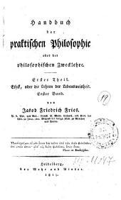 Handbuch der praktischen Philosophie oder der philosophischen Zwecklehre: Ethik, oder die Lehren der Lebensweisheit. Erster Band. Erster Theil, Band 1