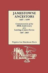 Jamestowne Ancestors, 1607-1699: Commemoration of the 400th Anniversary of the Landing at James Towne, 1607-2007