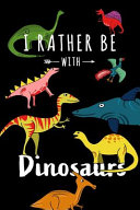 I Rather Be with Dinosaurs