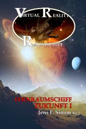 Fernraumschiff ZUKUNFT I (Virtual Reality Raumschiff Bd.2)