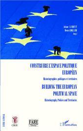 Construire l'espace politique européen Historiographies, politiques et territoires: Building the european political space Historiography, Policies and Territories