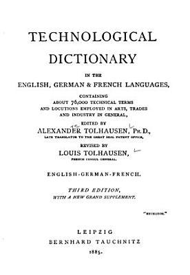 Dictionnaire technologique dans les langues fran  ais  anglaise et allemande  renfermant les termes techniques usit  s dans les arts et m  tiers et dans l industrie en g  neral PDF
