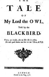 The Tale of My Lord the Owl, told by the Blackbird. Satirical verses on the Whigs