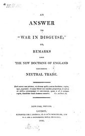 An Answer to War in Disguise, Or, Remarks Upon the New Doctrine of England, Concerning Neutral Trade
