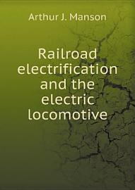 Railroad Electrification And The Electric Locomotive