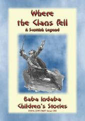WHERE THE CLANS FELL - The Scottish Legend of the Battle of Culloden: Baba Indaba's Children's Stories - Issue 301